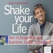 Shake your Life - Der richtige Mix aus Karriere, Liebe, Lebensart