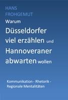 Hans Frohgemut: Warum Düsseldorfer viel erzählen und Hannoveraner abwarten wollen ★