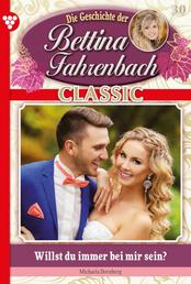 Bettina Fahrenbach Classic 30 – Liebesroman - Willst du immer bei mir sein?