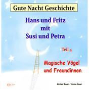 Gute-Nacht-Geschichte: Hans und Fritz mit Susi und Petra - Magische Vögel und Freundinnen - Wunderschöne Einschlafgeschichte für Kinder bis 12 Jahren