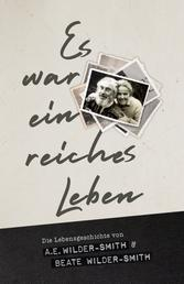 Es war ein reiches Leben - Die Lebensgeschichte von A.E. und Beate Wilder-Smith