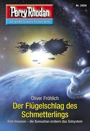 """Perry Rhodan 2959: Der Flügelschlag des Schmetterlings - Perry Rhodan-Zyklus """"Genesis"""""""