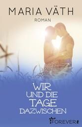 Wir und die Tage dazwischen - Roman