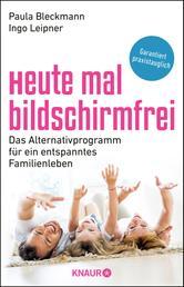 Heute mal bildschirmfrei - Das Alternativprogramm für ein entspanntes Familienleben