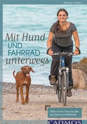 Mit Hund und Fahrrad unterwegs - Vom ersten Training bis zur Radreise mit Hund