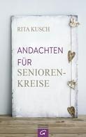 Rita Kusch: Andachten für Seniorenkreise
