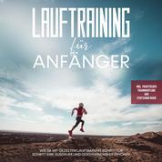 Lauftraining für Anfänger: Wie Sie mit gezieltem Lauftraining Schritt für Schritt Ihre Ausdauer und Geschwindigkeit erhöhen - inkl. praktischer Trainingspläne und Stretching-Guide