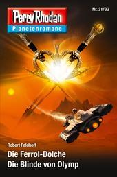 Planetenroman 31 + 32: Die Ferrol-Dolche / Die Blinde von Olymp - Zwei abgeschlossene Romane aus dem Perry Rhodan Universum