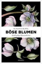 Böse Blumen - Zwölf giftige Pflanzenkrimis