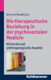 Die therapeutische Beziehung in der psychosozialen Medizin - Klinische und anthroplogische Aspekte