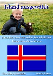 Menschen, Tiere und andere Besonderheiten - Reisen und mehr im Westen - Island ausgewählt: Band 2