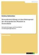 Kristina Oehmichen: Personalentwicklung vor dem Hintergrund des demografischen Wandels in Deutschland