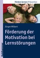 Jürgen Wilbert: Förderung der Motivation bei Lernstörungen