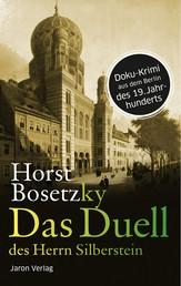 Das Duell des Herrn Silberstein - Roman. Doku-Krimi aus dem Berlin des 19. Jahrhunderts