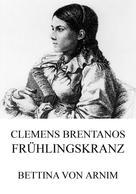 Bettina von Arnim: Clemens Brentanos Frühlingskranz