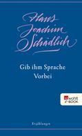 Hans Joachim Schädlich: Gib ihm Sprache / Vorbei