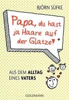 Björn Süfke: Papa, du hast ja Haare auf der Glatze! ★★★★