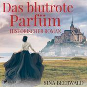 Das blutrote Parfüm - Historischer Roman (Ungekürzt)