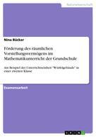 Nina Bücker: Förderung des räumlichen Vorstellungsvermögens im Mathematikunterricht der Grundschule