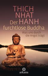 Der furchtlose Buddha - Was uns durch die Angst trägt