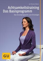 Achtsamkeitstraining - Das Basisprogramm - Nach der anerkannten Anti-Stress-Methode MBSR