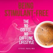 Being Stimulant-Free - The no coffee, no caffeine lifestyle