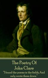 "The Poetry Of John Clare - ""I found the poems in the fields, And only wrote them down."""
