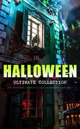 HALLOWEEN Ultimate Collection: 200+ Mysteries, Horror Classics & Supernatural Tales - Sweeney Todd, The Legend of Sleepy Hollow, The Haunted Hotel, The Mummy's Foot, The Dunwich Horror, The Murders in the Rue Morgue, Frankenstein, The Vampire, Dracula, The Turn of the Screw, The Horla…
