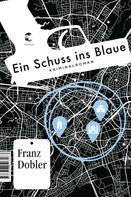 Franz Dobler: Ein Schuss ins Blaue