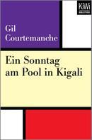 Gil Courtemanche: Ein Sonntag am Pool in Kigali