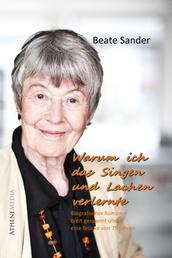 Warum ich das Lachen und Singen verlernte (Autobiografie) - Ein biografischer Roman gespannt über eine Brücke von 75 Jahren