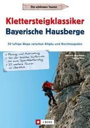 Klettersteigklassiker Bayerische Hausberge - 50 luftige Wege zwischen Allgäu und Berchtesgaden