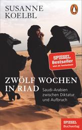 Zwölf Wochen in Riad - Saudi-Arabien zwischen Diktatur und Aufbruch - Ein SPIEGEL-Buch - Mit zahlreichen farbigen Abbildungen
