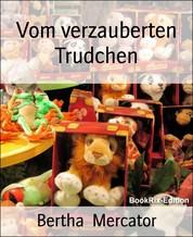 Vom verzauberten Trudchen - und andere Erzählungen
