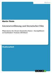 Literaturverfilmung und literarischer Film - Phänomene des Neuen Deutschen Kinos - Exemplifiziert an Fassbinders 'Fontane Effi Briest'