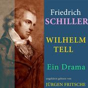 Friedrich von Schiller: Wilhelm Tell. Ein Drama - Ungekürzte Fassung