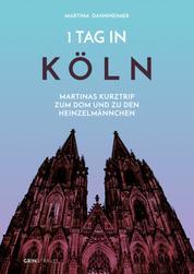 1 Tag in Köln - Martinas Kurztrip zum Dom und zu den Heinzelmännchen