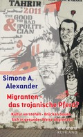 Simone A. Alexander: Migranten - das trojanische Pferd?
