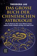 Theodora Lau: Das große Buch der chinesischen Astrologie