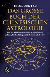 Das große Buch der chinesischen Astrologie - Was der Mond uns über unsere Männer, Frauen, Liebsten, Kinder, Kollegen und über uns selbst verrät