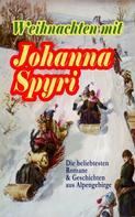 Johanna Spyri: Weihnachten mit Johanna Spyri: Die beliebtesten Romane & Geschichten aus Alpengebirge ★★★★★