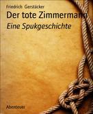 Friedrich Gerstäcker: Der tote Zimmermann