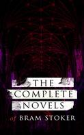 Bram Stoker: The Complete Novels of Bram Stoker