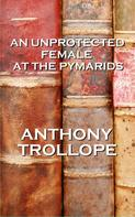 Anthony Trollope: An Unprotected Female At The Pyramids