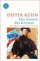 Dieter Kühn: Das Gesetz des Irrsinns