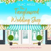 The Tanglewood Wedding Shop - Tanglewood Village - A heart-warming and fun romance, Book 3 (Unabridged)