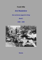 Drei Musketiere - Eine verlorene Jugend im Krieg - Band 1 1938 – 1940