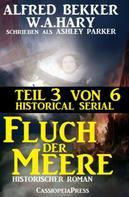 Alfred Bekker: Fluch der Meere, Teil 3 von 6 (Historical Serial)