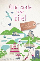 Glücksorte in der Eifel - Fahr hin und werd glücklich