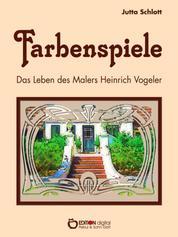 Farbenspiele - Das Leben des Malers Heinrich Vogeler